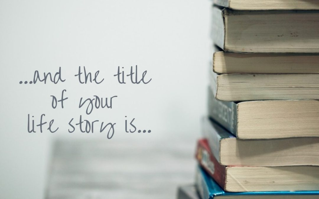 What is the Title of Your Life Story?